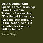 What's Wrong with Special Forces Training: From a Personal Trainer's Perspective: The United States May Have the Best Military in the Nation, but Is it Possible for Them to Still Be Better? | Trevor Clinger