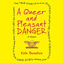 A Queer and Pleasant Danger: A Memoir (       UNABRIDGED) by Kate Bornstein Narrated by Alice Rosengard