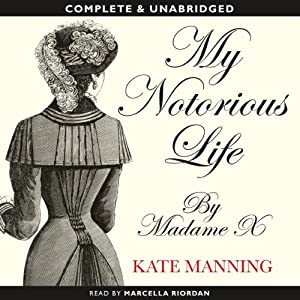My Notorious Life by Madame X | [Kate Manning]