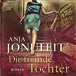 Die fremde Tochter | Anja Jonuleit