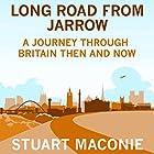 Long Road from Jarrow: A journey through Britain then and now Hörbuch von Stuart Maconie Gesprochen von: Stuart Maconie