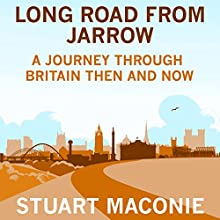 Long Road from Jarrow: A journey through Britain then and now | Livre audio Auteur(s) : Stuart Maconie Narrateur(s) : Stuart Maconie