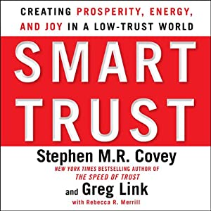 Smart Trust: Creating Prosperity, Energy, and Joy in a Low-Trust World | [Stephen M. R. Covey, Greg Link, Rebecca R. Merrill]