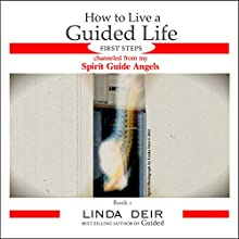 How to Live a Guided Life First Steps, Book 1: Channeled from My Spirit Guide Angels (       UNABRIDGED) by Linda Deir Narrated by Linda Deir, Ray Holley