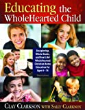 Educating the WholeHearted Child — Third Edition