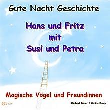 Magische Vögel und Freundinnen (Hans und Fritz 4) (       ungekürzt) von Michael Bauer, Carina Bauer Gesprochen von: Michael Bauer