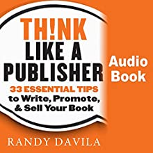 Think Like a Publisher: 33 Essential Tips to Write, Promote, and Sell Your Book (       UNABRIDGED) by Randy Davila Narrated by Colin Robinson