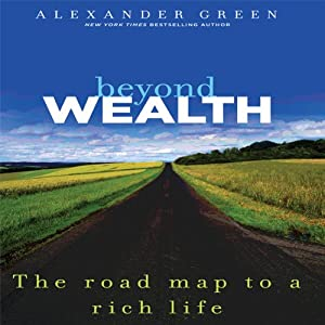 Beyond Wealth: The Road Map to a Rich Life | [Alexander Green]