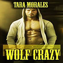 Wolf Crazy (       UNABRIDGED) by Tara Morales Narrated by Jigisha Patel