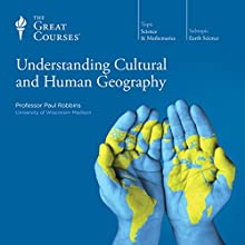 Understanding Cultural and Human Geography  by The Great Courses Narrated by Professor Paul Robbins