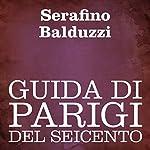 Guida di Parigi del Seicento [Guide to Paris of the Seventeenth Century] | Serafino Balduzzi