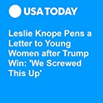 Leslie Knope Pens a Letter to Young Women after Trump Win: 'We Screwed This Up' | Jaleesa M. Jones