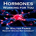 Hormones, Working for You (       UNABRIDGED) by Walter Parks Narrated by Steven Roy Grimsley