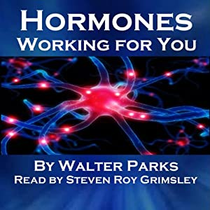 Hormones, Working for You | [Walter Parks]