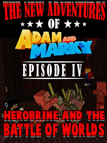 The New Adventures of Adam and Marky Episode IV Herobrine and the Battle of Worlds