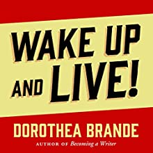 Wake Up and Live! Audiobook by Dorothea Brande Narrated by Charles Conrad