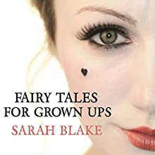 Fairy Tales for Grown Ups: Three Fairy Tales to Help You Find Your Way Through the Woods (       UNABRIDGED) by Sarah Blake Narrated by Daniel Barry, Aneta Piotrowska, Sarah Blake