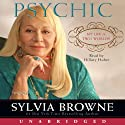 Psychic: My Life in Two Worlds (       UNABRIDGED) by Sylvia Browne Narrated by Hillary Huber