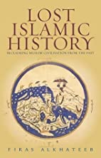 Lost Islamic History by Firas Alkhateeb