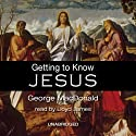 Getting to Know Jesus Audiobook by George MacDonald Narrated by Lloyd James