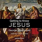 Getting to Know Jesus | George MacDonald