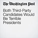 Both Third-Party Candidates Would Be Terrible Presidents | Catherine Rampell