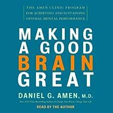 Making a Good Brain Great: The Amen Clinic Program (       UNABRIDGED) by Daniel G. Amen Narrated by Marc Cashman