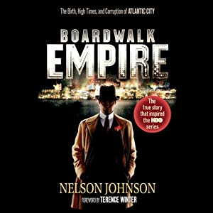 Boardwalk Empire: The Birth, High Times, and Corruption of Atlantic City | [Nelson Johnson]