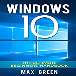 Windows 10: The Ultimate Beginners Handbook | Max Green