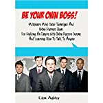 Be Your Own Boss!: Millionaire Mind Sales Techniques and Online Business Ideas for Building an Empire with Online Passive Income and Learning How to Talk to Anyone | Edem Agbley