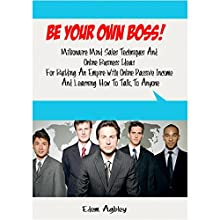 Be Your Own Boss!: Millionaire Mind Sales Techniques and Online Business Ideas for Building an Empire with Online Passive Income and Learning How to Talk to Anyone (       UNABRIDGED) by Edem Agbley Narrated by Edem Agbley