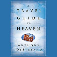 A Travel Guide to Heaven (       UNABRIDGED) by Anthony DeStefano Narrated by Anthony DeStefano