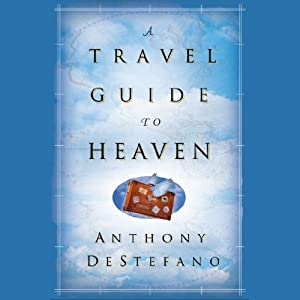 A Travel Guide to Heaven | [Anthony DeStefano]