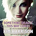 Something Deadly This Way Comes Audiobook by Kim Harrison Narrated by Mandy Siegfried