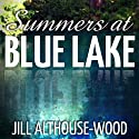 Summers at Blue Lake Audiobook by Jill Althouse-Wood Narrated by Kristin Johansen