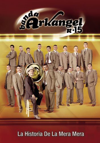 Banda Arkangel R-15: La Historia de La Mera Mera
