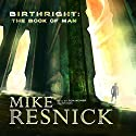 Birthright: The Book of Man Audiobook by Mike Resnick Narrated by Tom Weiner
