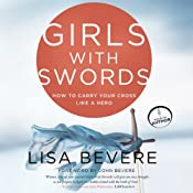 Girls with Swords: How to Carry Your Cross Like a Hero | [Lisa Bevere]
