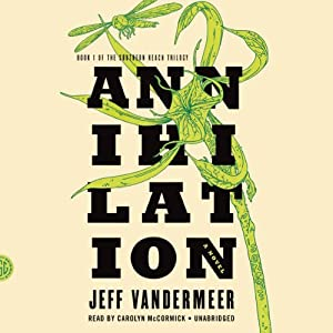 Annihilation: Southern Reach Trilogy, Book 1 | [Jeff VanderMeer]