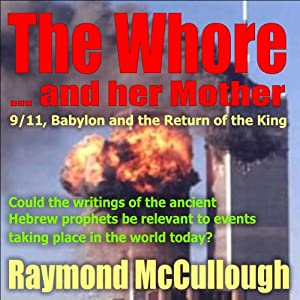 The Whore and Her Mother: 9/11, Babylon, and the Return of the King | [Raymond McCullough]