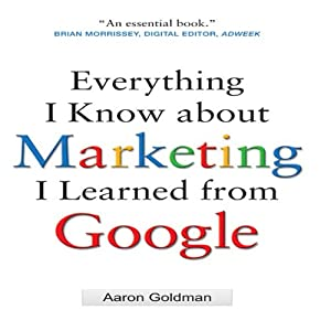 Everything I Know about Marketing I Learned From Google | [Aaron Goldman]