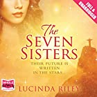 The Seven Sisters: The Seven Sisters, Book 1 Audiobook by Lucinda Riley Narrated by Emily Lucienne