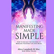 Manifesting Made Simple: How to Engage the Universe in Bringing Your Best Life into Being Audiobook by Alice Langholt Narrated by Douglas Thornton