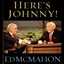 Here's Johnny!: My Memories of Johnny Carson, The Tonight Show, and 40 Years of Friendship (       UNABRIDGED) by Ed McMahon Narrated by Ed McMahon