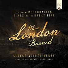 When London Burned: A Story of Restoration Times and the Great Fire | Livre audio Auteur(s) : George Alfred Henty Narrateur(s) : Jim Hodges