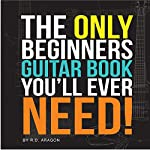 The Only Beginners Guitar Book You'll Ever Need | Roland De Aragon