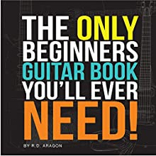 The Only Beginners Guitar Book You'll Ever Need Audiobook by Roland De Aragon Narrated by Roland De Aragon