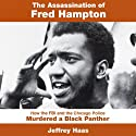 The Assassination of Fred Hampton: How the FBI and the Chicago Police Murdered a Black Panther (       UNABRIDGED) by Jeffrey Haas Narrated by George Newbern
