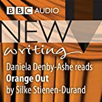 BBC Audio New Writing: Orange Out | Silke Stienen-Durand