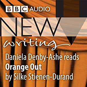 BBC Audio New Writing: Orange Out | [Silke Stienen-Durand]